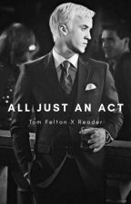 All Just An Act | Tom Felton X Reader by nyctophicbtch