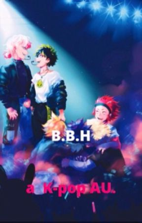 B.B.H. (A BNHA K-pop AU.) by Helloworld2011