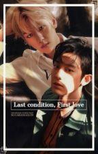 Last condition, First love. by SugarAngel79