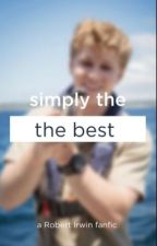 simply the best (Robert x reader) by oatmilkxo