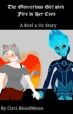 The Mysterious Girl with Fire in Her Eyes(A Krel ×Oc Story) by TheCatofMirrors