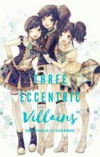 Three Eccentric Villains. . . The World is Screwed by Mangypuppys