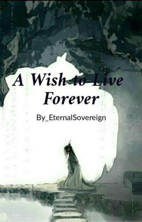 A Wish To Live Forever by EternalSovereigns