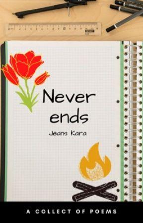 Never ends!! by Jeanskara