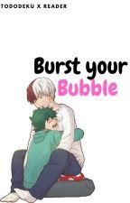 Burst your Bubble (Tododeku x reader) by Dragongirlruler
