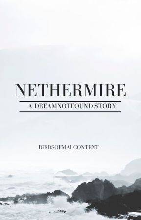 Nethermire {Dreamnotfound} by birdsofmalcontent