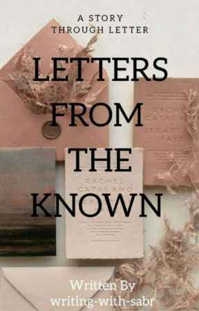 Letters From The Known | ✔ by writing-with-sabr