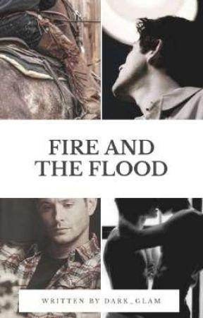 | Fire And The Flood | - Destiel AU by Dark_Glam