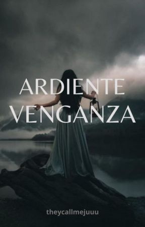 Ardiente Venganza by theycallmejuu