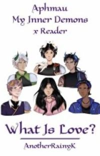 What Is Love? | My Inner Demons x Reader cover