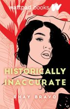 Historically Inaccurate (Wattpad Books Edition) by _shaybravo