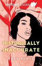 Historically Inaccurate (Wattpad Books Edition) by _shaybravo