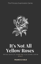 It's Not All Yellow Roses by franciskole