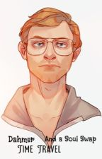Dahmer, Time Travel And A Soul Swap. by Ninalak10