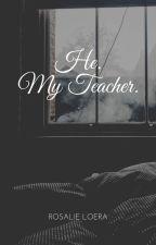 He. My Teacher. by Rosalie_Loera