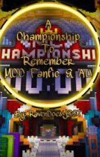 A Championship To Remember | MCChampionship AU Fanfiction thingy | by RavendoesYEET