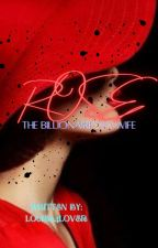 🌹 Rose: The billionaire's ex wife by louis24lover