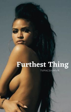 Furthest Thing by tvpacshakvr