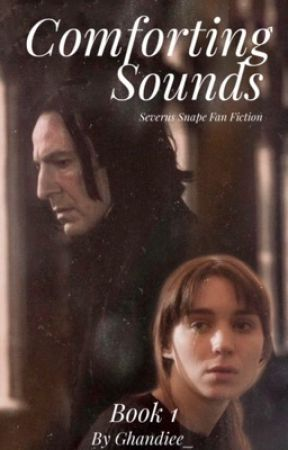 Comforting Sounds (a Severus Snape Fan Fiction) by ghandiee_