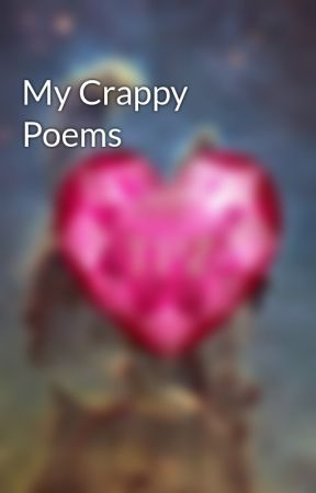 My Crappy Poems by Player1Gamez