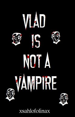 VLAD IS NOT A VAMPIRE [BL] by xSahloFolinax