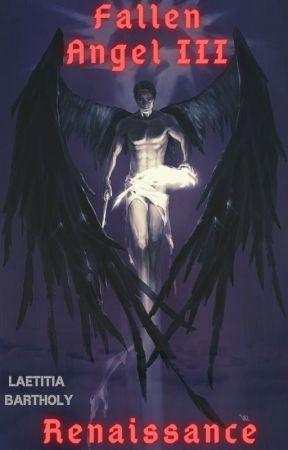 Fallen Angel, Livre Trois : Renaissance by LaetitiaBartholy