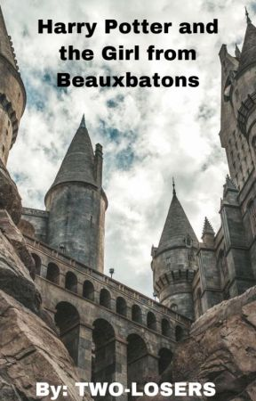 Harry Potter and the Girl from Beauxbatons (H.POTTER X OC) by TWO-LOSERS