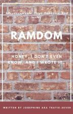 RAMDOM- Tags, Ideas, Annoucments, and Other Things Besides.  by Tratie-5ever