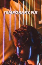 Temporary Fix by whydontwegothereash