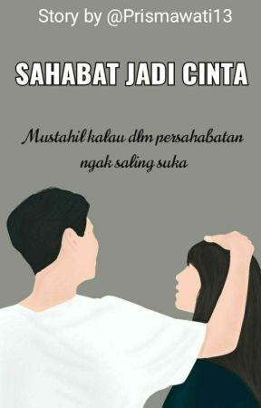 Sahabat jadi cinta (On Going) by Prismawati13