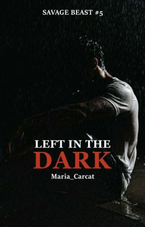 Left in the Dark (Savage Beast #5) by Maria_CarCat