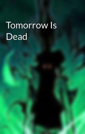 Tomorrow Is Dead by SaptashwaDasgupta
