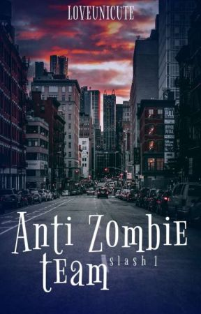 ANTI ZOMBIE TEAM: SLASH 1 by loveunicute
