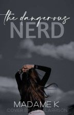 The Dangerous Nerd [ON HOLD] by Alisha_Never