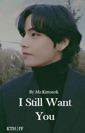 I Still Want you| KTH FF by ms__kimseok