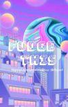 Fudge This (HappyLavenderFreaccc Sh!tpost) cover