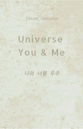 Universe You & Me ( 나와 너를 우주 ) by 0Dream_Universe0