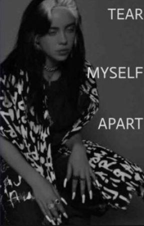 Tear Myself Apart // Billie Eilish  by 1-800-whack-a-hoe