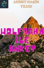 WOLFRAHH İLE ANKET??? by AhmetiremiliyaYildiz