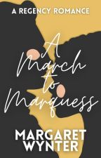 A March to Marquess | A Regency Romance by margaretwynter