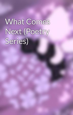 What Comes Next (Poetry Series) by Biz12345