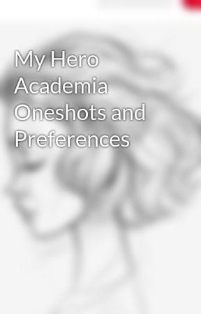 My Hero Academia Oneshots and Preferences by worldsfinestadmin