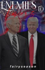 Enemies to Lovers (Trump x Biden) by FAIRYSEASON