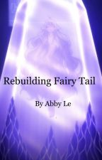 Rebuilding Fairy Tail by AbbyLe_