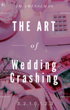 The Art Of Wedding Crashing (Being Rewritten) by ILoveTaz