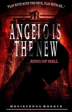 Angelo Is The New King Of Hell (COMPLETED) by MagikerongMakata