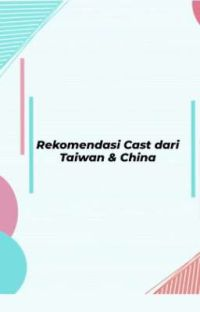 Rekomendasi Cast dari Taiwan dan China cover