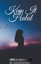 Keep It Halal by Sidrasstoriezzz