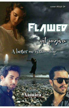 Flawed yet forgiven (General Fiction) by 000_aamira