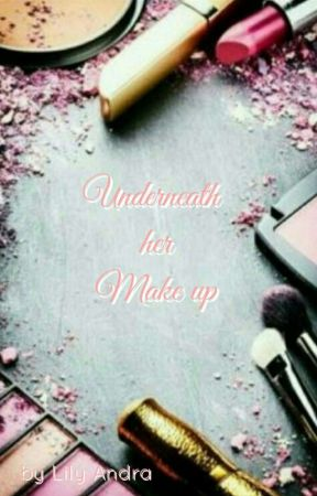 Underneath the Make up  by lilyandra-